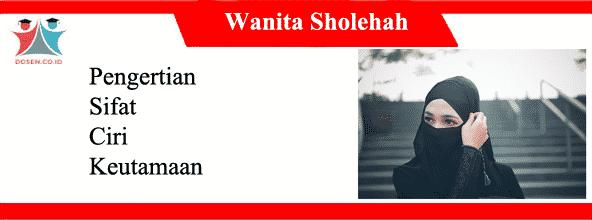 Wanita Sholehah: Pengertian, Sifat, Ciri dan Keutamaannya