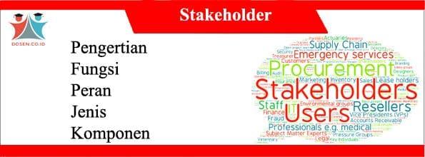 Stakeholder: Pengertian, Fungsi, Peran, Jenis dan Komponen