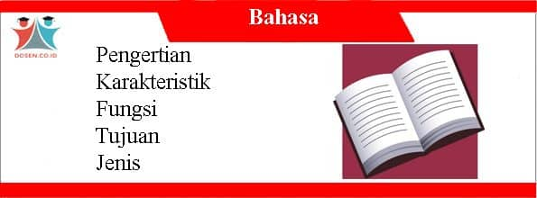 Bahasa: Pengertian, Karakteristik, Fungsi, Tujuan dan Jenis