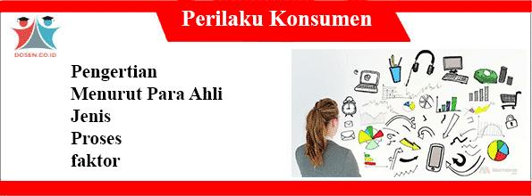 Pengertian Perilaku Konsumen: Jenis-Jenis, Proses dan Faktor
