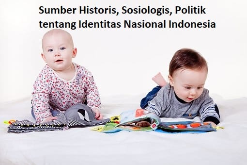 Sumber Historis, Sosiologis, Politik tentang Identitas Nasional Indonesia